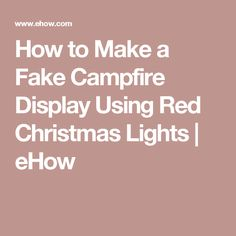 How to Make a Fake Campfire Display Using Red Christmas Lights | eHow