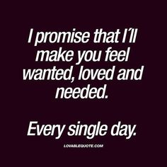 I promise that I´ll make you feel wanted, loved and needed Every single day I promise that I´ll make you feel wanted, loved and needed Every single day The worlds best love quotes and sayings right here on lovablequote com! Cute Love Quotes, Love Quotes For Her, Romantic Love Quotes, Quotes For Him, Be Yourself Quotes, Me Quotes, Love Promise Quotes, Making Love Quotes, Meaningful Love Quotes