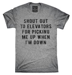 Shout Out To Elevators For Picking Me Up When I'm Down Shirt, Hoodies, Tanktops