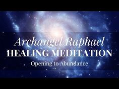 Archangel Raphael Healing Meditation — Opening to Abundance - YouTube