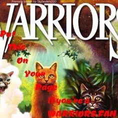 Put this on your page if you are a Warrior Cats fan!!!!