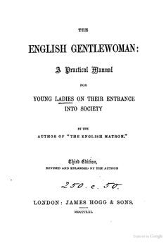The English gentlewoman: a practical manual for young ladies, by the author of 'The English matron'. 1861