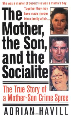 The Mother, The Son, And The Socialite: The True Story Of A Mother-Son Crime Spree (St. Martin's True Crime Library): Adrian Havill
