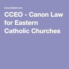 CCEO - Canon Law for Eastern Catholic Churches Canon Law, Catholic Churches, Faith, Joy, Glee, Being Happy, Loyalty, Believe, Religion