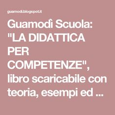"""Guamodì Scuola: """"LA DIDATTICA PER COMPETENZE"""", libro scaricabile con teoria, esempi ed esperienze pratiche."""