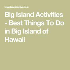 Big Island Activities - Best Things To Do in Big Island of Hawaii