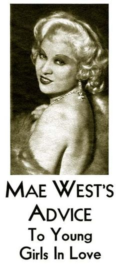 "Screen Magazine 1933: Mae West's Advice to Young Girls in Love. I definitely wouldn't suggest this advice to anyone ""in love"" now, but a funny read nonetheless!"