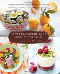 La Tartine Gourmande: Recipes for an Inspired Life by Peltre, Beatrice Published by Roost Books (2012): Amazon.co.uk: Books