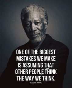 One of the biggest mistakes we make is assuming that other people think the way we think. #MindsetSayings