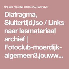 Diafragma, Sluitertijd,Iso / Links naar lesmateriaal archief   Fotoclub-moerdijk-algemeen3.jouwweb.nl