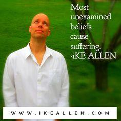 Enlightenment Wisdom from iKE ALLEN.  www.iKEALLEN.com  #ikeallen #enlightened #enlightenment #enlighten #believe #happy #mattkahn #byronkatie #oprah        #eckharttolle