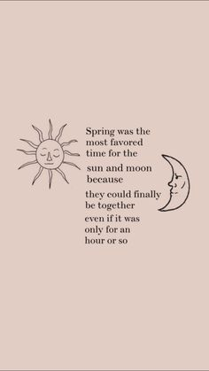 spring was the most favore time for the sun and moon because the could finally be together even if it was only for an hour or so