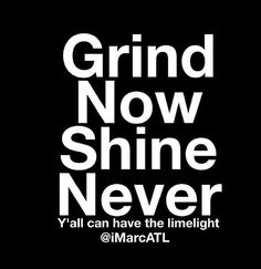 Rise and Shine Grinders! It's Friday! You All know that I am always saying grinding is essential. It is. But if you take a break to shine, you can fall back. So I LOVE this! Keep grinding. NEVER take a break! I'll break when I'm a billionaire! Now...GET GRINDING! #grindingisessential #letsgettowork