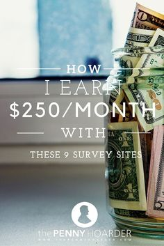 Over the last few years I've gotten nearly a hundred emails asking me what I thought of survey sites and why I've never listed any survey sites on The Penny Hoarder. Well, the truth is…. it's just not my favorite way to earn extra money. Personally, I get really bored filling out online forms and - The Penny Hoarder http://www.thepennyhoarder.com/the-9-best-survey-sites-to-make-extra-money/