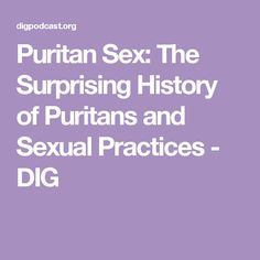 Puritan Sex: The Surprising History of Puritans and Sexual Practices - DIG