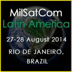 MilSatCom Latin America on Wednesday August 27, 2014 at 8:30 am to Thursday August 28, 2014 at 5:00 pm. Following the success of its MilSatCom Portfolio, the SMi Group is proud to present the launch of MilSatCom Latin America Conference, taking place on the 27th-28th of August 2014, in Rio de Janeiro. Price: USD 599 - USD 2898, Venue details: Royal Tulip Hotel, 75 Av. Aquarela do Brasil, Rio de Janeiro 22610-010, Brazil