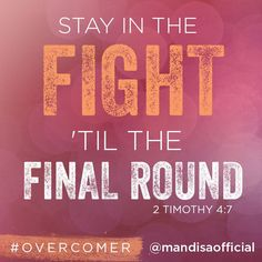 Stay in the fight til the final round, you are not going under because God is holding you right now, you might be down for a moment feeling like its hopeless that's when He reminds you, that You're an OVERCOMER!