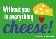 "deutsch: ""Ohne dich ist alles Käse"" -------------------------------------------------------------- Postkarte Forbetter your English 005b everything cheese! Depesche http://www.amazon.de/dp/B00KC6EFL2/ref=cm_sw_r_pi_dp_znnlwb1GZDHTR"