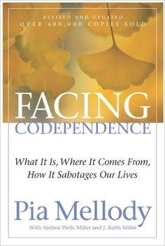 Facing Codependence: What It Is, Where It Comes from, How It Sabotages Our Lives: Pia Mellody, Andrea Wells Miller, J. Keith Miller: 9780062505897: Amazon.com: Books