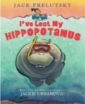 "I've Lost My Hippopotamus by Jack Prelutsky; illustrated by Jackie Urbanovic Greenwillow, 2012. ""When you use no herbs in cooking, / Do you hope you're saving thyme? / When a lemons' green and tiny, / Does it seem a bit sublime?""  Prelutsky has once again created joyous verse that will have kids laughing and appreciating the cleverness of wordplay from a master. (Grades 1 – 4)"