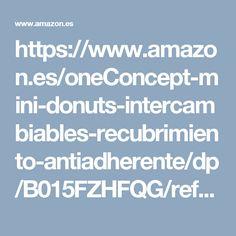 https://www.amazon.es/oneConcept-mini-donuts-intercambiables-recubrimiento-antiadherente/dp/B015FZHFQG/ref=sr_1_3?s=kitchen&ie=UTF8&qid=1485116755&sr=1-3&keywords=GOFRERA+DONUT