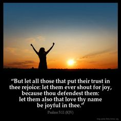"""""""But let all those that put their trust in thee rejoice: let them ever shout for joy, because thou defendest them: let them also that love thy name be joyful in thee"""" (Psalm 5:11). #KWMinistries"""