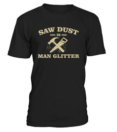 # Sawdust is Man Glitter Shirt .  CHECK OUT OTHER AWESOME DESIGNS HERE! This woodworker T shirt is the perfect shirt for woodworking lovers, man glitter lovers, your favorite crafters or carpenters. Available in Men's, Women's and Youth Kid Sizes for Your Choice and Comfort. This Tee is Perfect for a Birthday, Fathers Day, Christmas, Graduation, Wedding, Anniversary, Engagement, Thank You, Just Because or Any Gift Giving Occasion.