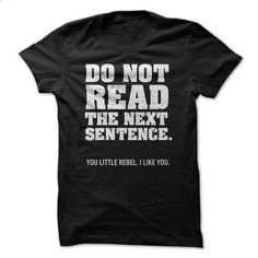 Do Not Read The Next Sentence - #the first tee #vintage shirts. I WANT THIS => https://www.sunfrog.com/Funny/Do-Not-Read-The-Next-Sentence-63174718-Guys.html?id=60505