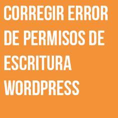 CORREGIR ERROR PERMISOS ESCRITURA WORDPRESS