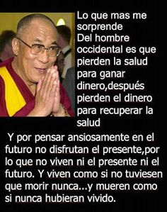 Dalai Lama on Westerners! In Spanish. Dalai Lama, All Quotes, Quotes To Live By, Best Quotes, Nice Quotes, Qoutes, Mourning Quotes, Deism, Live In The Present