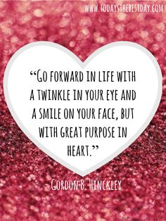 Go forward in life with a twinkle in your eye and a smile on your face