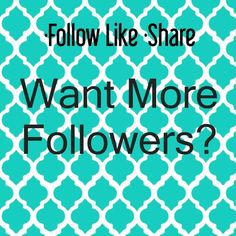 Want More Followers?!?! The rules are simple: Like this post.  Follow me.  Follow everyone who has liked this post. Share, share, share!!  Don't forget to check back and follow all the new likes, and watch your followers list grow!!! Other