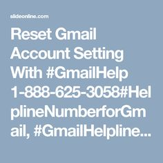 Reset Gmail Account Setting With #GmailHelp 1-888-625-3058#HelplineNumberforGmail, #GmailHelplineNumber, #GmailHelpNumber, #GmailHelp, #GmailHelpline