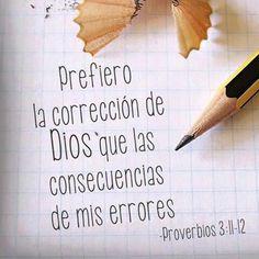 Prefiero la corrección de Dios que las consecuencias de mis errores. Proverbios 3:11-12