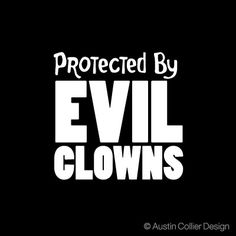 PROTECTED BY EVIL CLOWNS Vinyl Decal Sticker - Circus. Might have to put this on my truck. :)