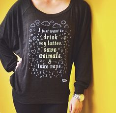 Sweatshirt. Sweater. I just want to drink soy lattes, save animals, and take naps.