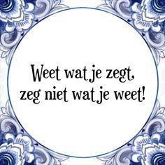 Weet wat je zegt, zeg niet wat je weet - Bekijk of bestel deze Tegel nu op Tegelspreuken.nl
