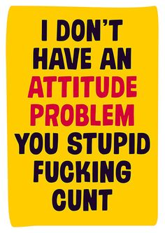 I Don't Have an Attitude Problem You Stupid Rude Birthday Card - This is certsainly one of the ruder cards from Dean Morris Cards. I'm so naughty for designing it and so you if you buy it :-) Offensive Birthday Cards, Funny Happy Birthday Messages, Rude Birthday Cards, Happy Birthday Rude, Funny Rude Memes, Funny Internet Memes, Funny Signs, Funny Quotes, Rude Insults