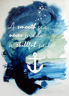 """A smooth sea never made a skillful sailor"" Strength"