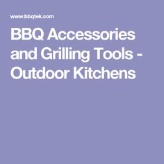 BBQ Accessories and Grilling Tools - Outdoor Kitchens