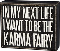 Primitives by Kathy Box Sign, In My Next Life I Want to Be the Karma Fairy - Funny and Sarcastic Decor for Office or Home - Wood, x Funny Signs, Funny Jokes, Hilarious, Quotes To Live By, Me Quotes, Attitude Quotes, Funny Thoughts, Sarcastic Quotes, Twisted Humor