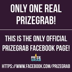 This is the easiest way to identify an impostor! ANY other page claiming to be PrizeGrab is an impostor!   SHARE if you're AWARE!