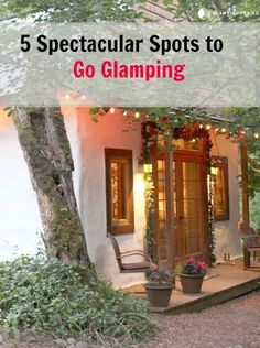 5 Amazing  Places to Go Glamping :located from coast to coast in the United States.