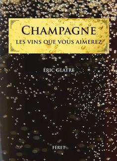 Champagne – Les vins que vous aimerez von Eric Glatre, Editions Féret, Bordeaux Bordeaux, Sparkling Wine, Champagne, Reading, Bordeaux Wine