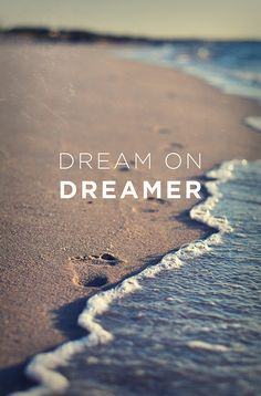 "Positive Quotes : ""Dream on, dreamer. - Hall Of Quotes Great Quotes, Quotes To Live By, Me Quotes, Motivational Quotes, Inspirational Quotes, Daily Quotes, Qoutes, Beach Quotes, Positive Quotes"
