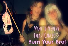 Did you know that your bra can actually cause breast cancer? I had a dear friend pass away recently from breast cancer. She was my age. Since then, I've been reading a lot about breast cancer prevention.  / http://www.cheeseslave.com/want-to-prevent-breast-cancer-burn-your-bra/