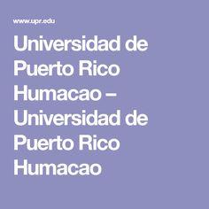 Universidad de Puerto Rico Humacao – Universidad de Puerto Rico Humacao
