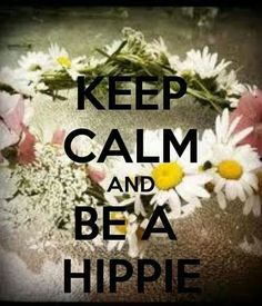 KEEP CALM AND BE A HIPPIE. Another original poster design created with the Keep Calm-o-matic. Buy this design or create your own original Keep Calm design now.
