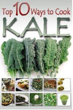Top 10 Ways to Prepare Kale - Its no secret that kale is one of natures super foods, and getting it into your diet is worth the effort.