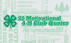 4-H Clubs who want to inspire and captivate members can look for a 4-H quote or slogan that captures the essence of their club's goals.